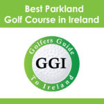 Voted Best Parkland Golf Course in Ireland